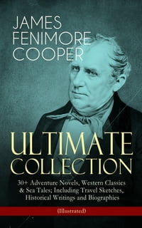 JAMES FENIMORE COOPER – Ultimate Collection: 30+ Adventure Novels, Western Classics & Sea Tales…