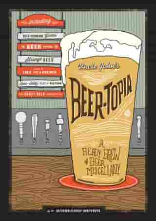 Uncle John's Beer-Topia: A Heady Brew of Beer Miscellany by Bathroom Readers' Institute