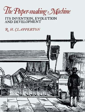 The Paper-making Machine Its Invention,  Evolution,  and Development