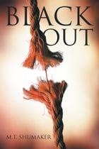 Black Out by M.T. Shumaker