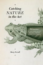Catching Nature in the Act: Réaumur and the Practice of Natural History in the Eighteenth Century by Mary Terrall