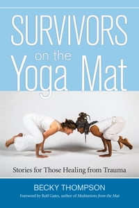Survivors on the Yoga Mat: Stories for Those Healing from Trauma