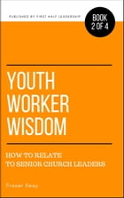 Youth Worker Wisdom: How to Relate to Senior Church Leaders by Fraser Keay