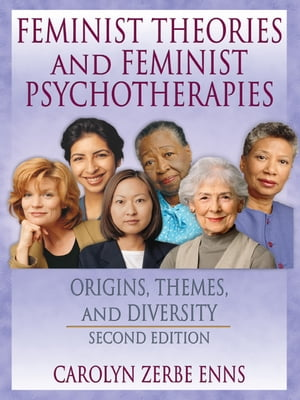 Feminist Theories and Feminist Psychotherapies Origins,  Themes,  and Diversity,  Second Edition