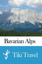 Bavarian Alps (Germany) Travel Guide - Tiki Travel by Tiki Travel