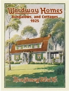 Wardway Homes, Bungalows, and Cottages, 1925 by Montgomery Ward & Co.