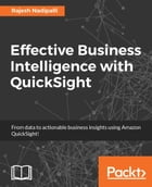 Effective Business Intelligence with QuickSight by Rajesh Nadipalli
