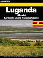 Luganda Language Audio Training Course: Language Learning Country Guide and Vocabulary for Travel in Uganda by Language Recall