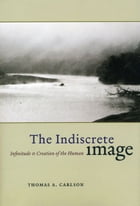 The Indiscrete Image: Infinitude and Creation of the Human by Thomas A. Carlson