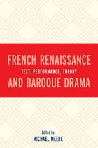 French Renaissance and Baroque Drama: Text, Performance, Theory