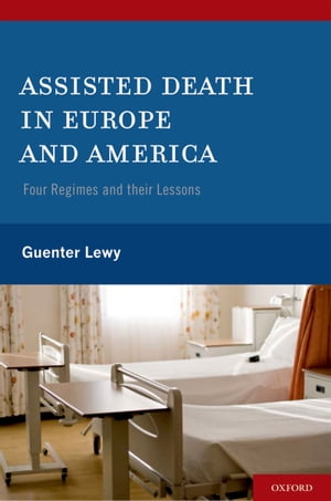 Assisted Death in Europe and America Four Regimes and Their Lessons