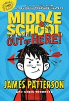 Middle School: Get Me out of Here! by James Patterson