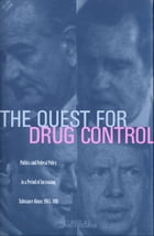The Quest for Drug Control: Politics and Federal Policy in a Period of Increasing Substance Abuse…