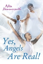 Yes, Angels Are Real! by Nita Hammersmith