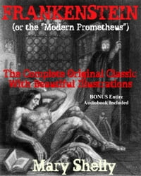 "FRANKENSTEIN (or ""The Modern Prometheus""): The Original Classic Featuring Beautiful Illustrations…"