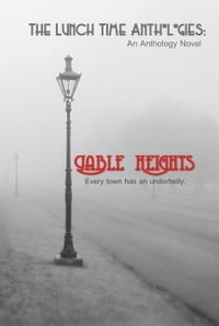 Gable Heights: The Lunch Time Anthologies