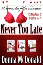 Never Too Late Collection 2, Books 5-7: Romantic Comedy Series About Dating And Romance by Donna McDonald