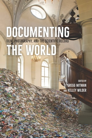 Documenting the World Film,  Photography,  and the Scientific Record