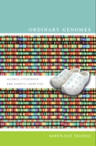 Ordinary Genomes: Science, Citizenship, and Genetic Identities