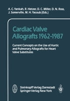 Cardiac Valve Allografts 1962–1987: Current Concepts on the Use of Aortic and Pulmonary Allografts for Heart Valve Subsitutes by A.C. Yankah