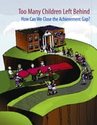 Too Many Children Left Behind: How Can We Close the Achievement Gap? by Fannie Flono