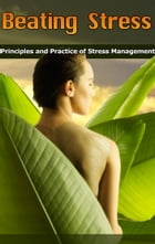 Beating Stress: Principles and Practice of Stress Management by Mark