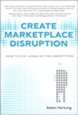 Book Create Marketplace Disruption: How to Stay Ahead of the Competition by Adam Hartung