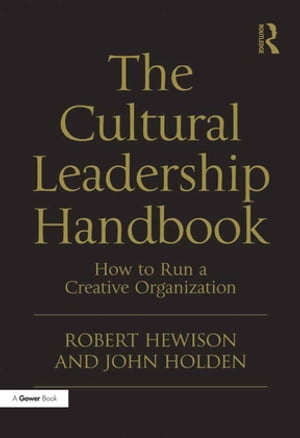 The Cultural Leadership Handbook How to Run a Creative Organization
