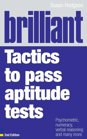 Brilliant Tactics to Pass Aptitude Tests Psychometric,  numeracy,  verbal reasoning and many more