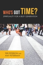 Who's Got Time?: Spirituality for a Busy Generation by Teri Peterson