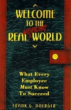 Welcome to the Real Working World: What Every Employee Must Know To Succeed by Frank Doerger