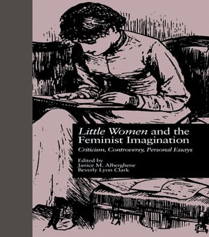LITTLE WOMEN and THE FEMINIST IMAGINATION Criticism,  Controversy,  Personal Essays
