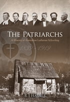 The Patriarchs: A History of Australian Lutheran Schooling 1839-1919 by R J Hauser