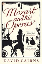 Mozart and His Operas by David Cairns