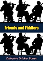 Friends and Fiddlers by Catherine Drinker Bowen