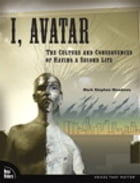 I, Avatar: The Culture and Consequences of Having a Second Life: The Culture and Consequences of Having a Second Life by Mark Stephen Meadows