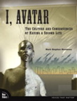 Book I, Avatar: The Culture and Consequences of Having a Second Life: The Culture and Consequences of… by Mark Stephen Meadows