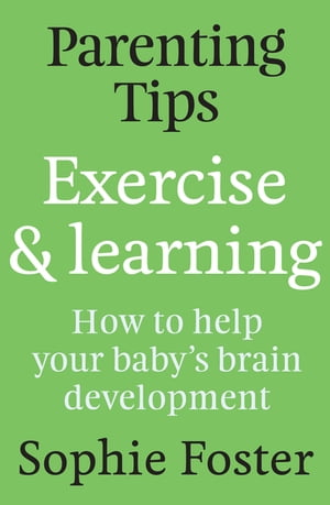 Parenting Tips: Exercise and Learning How to Help Your Baby's Brain Development