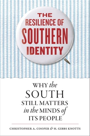 The Resilience of Southern Identity Why the South Still Matters in the Minds of Its People