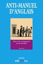 Anti-manuel d'anglais: How to be comprened by the Rosbifs by CHANTECLAIR