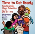 Time to Get Ready: Teaching Kids About Salvation and the End of Time