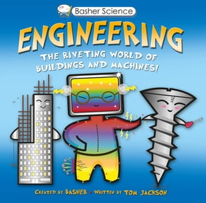 Basher Science: Engineering Machines and Buildings