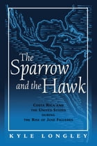 Sparrow and the Hawk: Costa Rica and the United States during the Rise of Jose Figueres by Kyle Longley