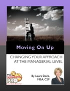 Moving on UP: Changing Your Approach at the Managerial Level by Laura Stack