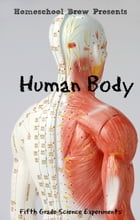 Human Body: Fifth Grade Science Experiments by Thomas Bell