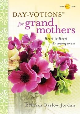 Book Day-votions for Grandmothers: Heart to Heart Encouragement by Rebecca Barlow Jordan