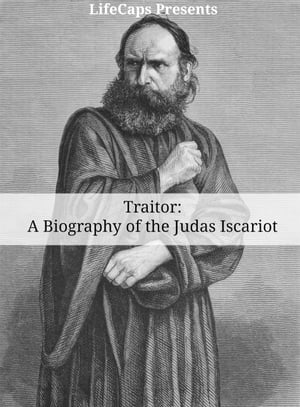 Traitor A Biography of Judas Iscariot