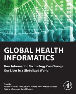 Book Global Health Informatics: How Information Technology Can Change Our Lives in a Globalized World by Heimar Marin