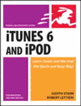 ITunes 6 and iPod for Windows and Macintosh: Visual QuickStart Guide by Judith Stern
