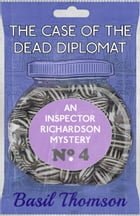 The Case of the Dead Diplomat: An Inspector Richardson Mystery by Basil Thomson